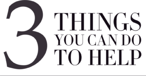3 Things You Can Do To Help